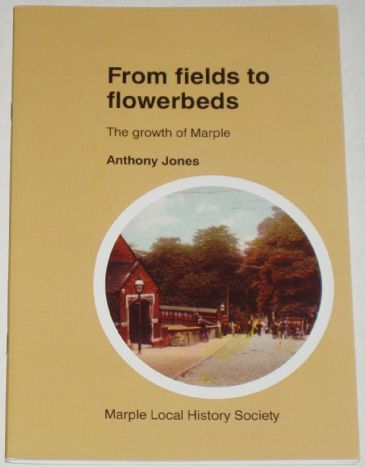 From Fields to Flowerbeds, The Growth of Marple, by Anthony Jones